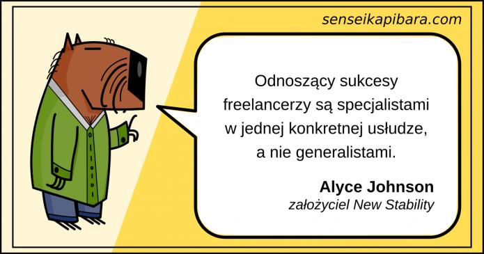 żółty - Odnoszący sukcesy freelancerzy są specjalistami w jednej dziedzinie - Alyce Johnson